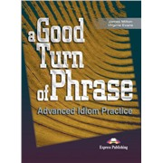 a good turn of phrase (idioms) student's book - учебник